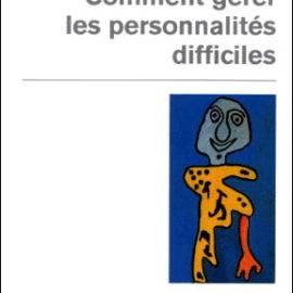 Book review – Comment gérer les personnalités difficiles